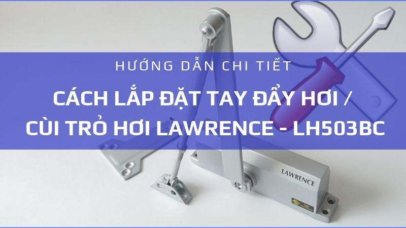 Hướng dẫn chi tiết cách lắp đặt tay đẩy hơi cùi trỏ hơi LH503BC Lawrence